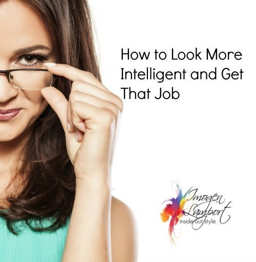 How to Look Smarter and Get that Job
