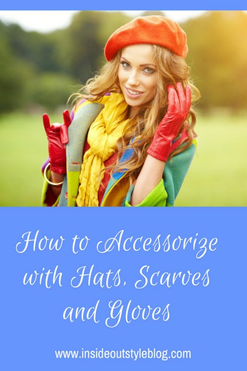 How to Accessorize with Hats, Scarves and Gloves
