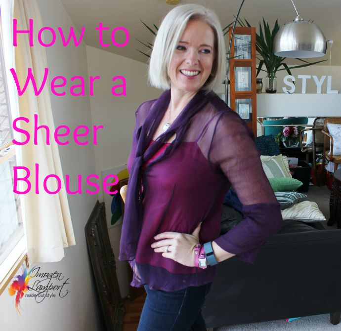 How to wear a sheer blouse - what to layer underneath sheer garments