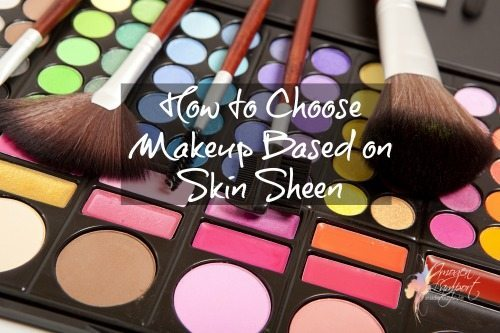 How to Choose Makeup and Fabrics Based on Skin Sheen