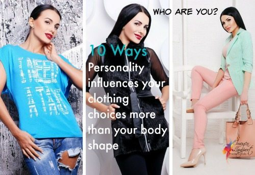 10 Ways Personality Is More Important Than Body Shape When Choosing Flattering Clothes Inside
