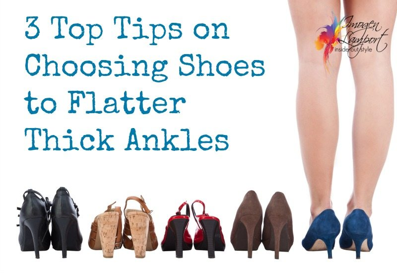 3 Top Tips To Choosing Shoes To Flatter A Thick Ankle