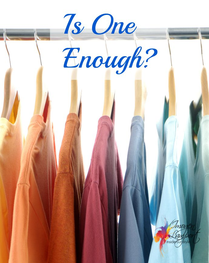 Is one of any garment enough or should you get multiples in different colours?