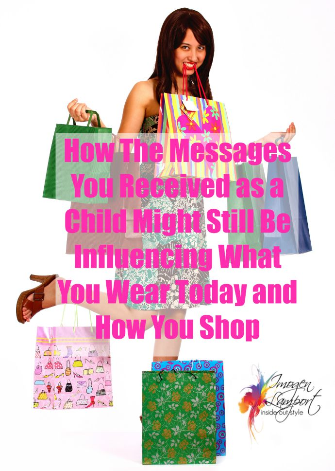 how have the messages you received growing up influenced what you wear and how you shop today?