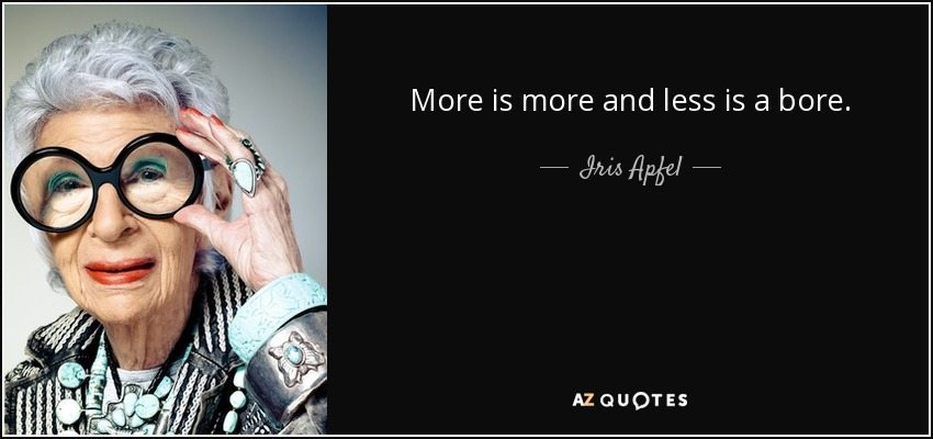 Iris Apfel Quote - More is More and Less is a bore