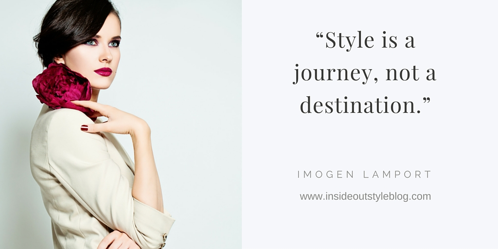 """Style is a journey, not a destination."""