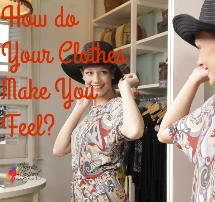 how do your clothes make you feel - how do they make you feel psychologically not just physically?