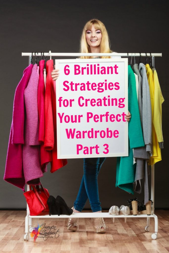 6 Brilliant Strategies for Creating Your Perfect Wardrobe Part 3