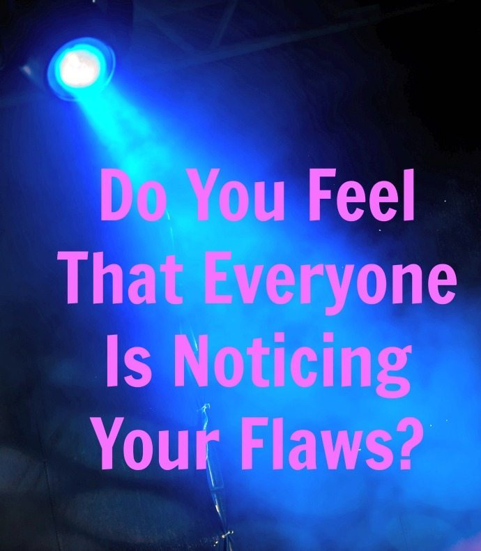 Do You Feel That Everyone Is Noticing Your Flaws? That's called the Spotlight Effect