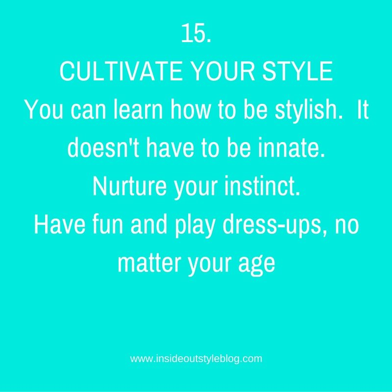 15.CULTIVATE YOUR STYLE - you can learn to be stylish