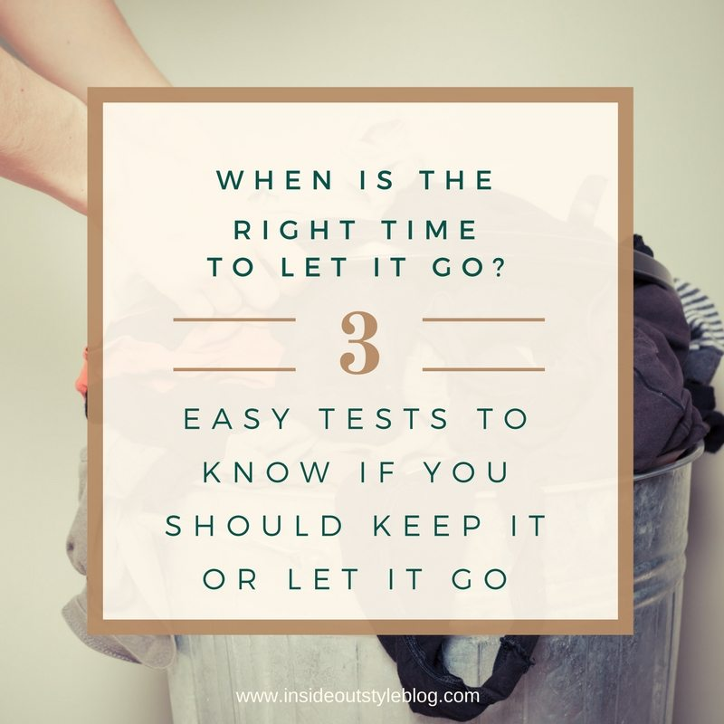 When is the right time to let it go? 3 Easy tests to know if you should keep it or bin it