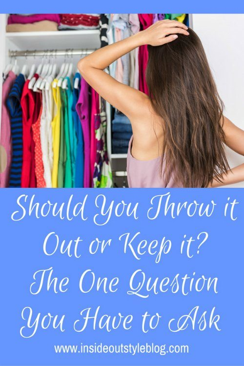 Should You Throw it Out or Keep it? One Question You Have to Ask When doing a wardrobe cull