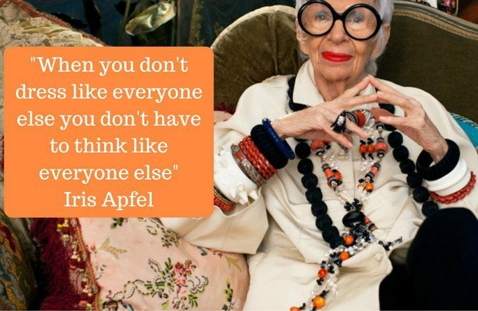 """When you don't dress like everyone else you don't have to think like everyone else"" Iris Apfel"