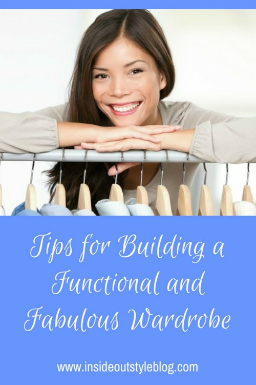 Tips for building a functional and fabulous wardrobe that works for you and your lifestyle, preferences and needs