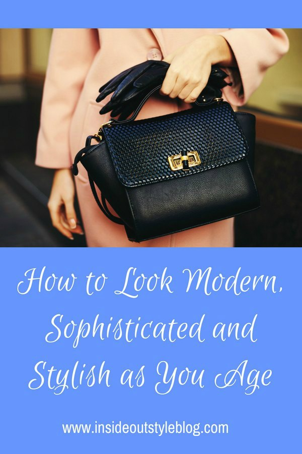 How to Look Modern, Sophisticated and Stylish as You Age - discover your sophisticated style