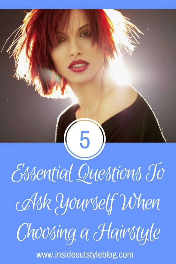 5 Essential Questions To Ask Yourself When Choosing A Hairstyle