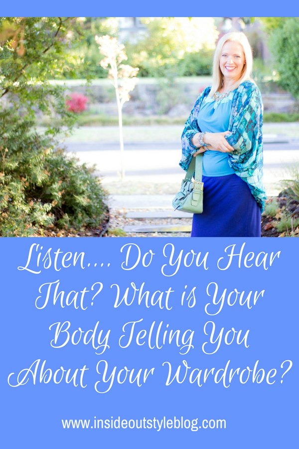 Listen.... Do You Hear That? What is Your Body Telling You About Your Wardrobe?