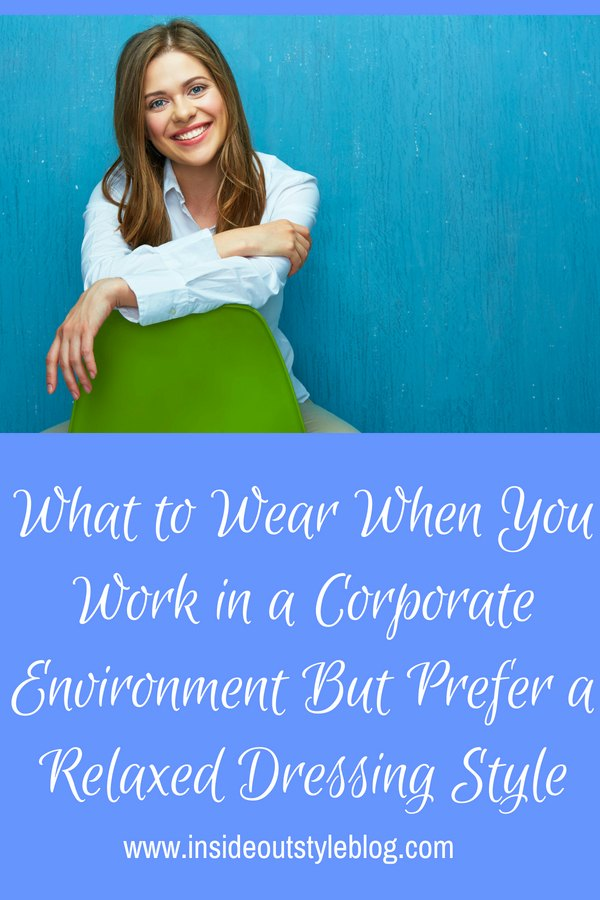 What to Wear When You Work in a Corporate Environment But Prefer a Relaxed Dressing Style