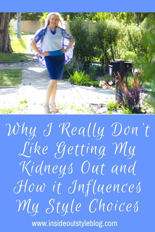 Why I Really Don't Like Getting My Kidneys Out and How it Influences My Style Choices