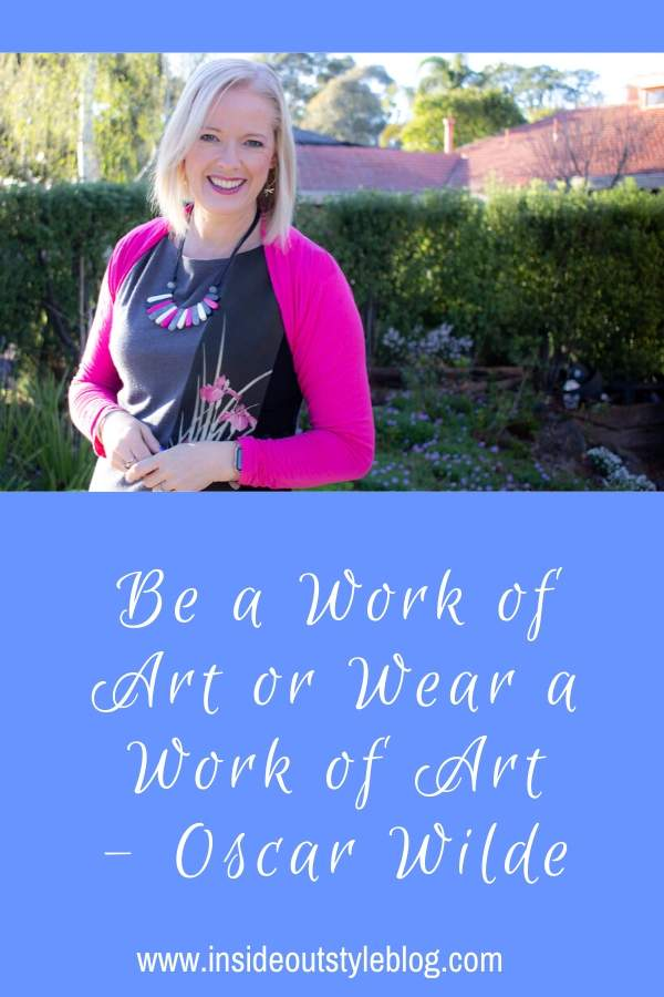 Be a Work of Art or Wear a Work of Art - Oscar Wilde