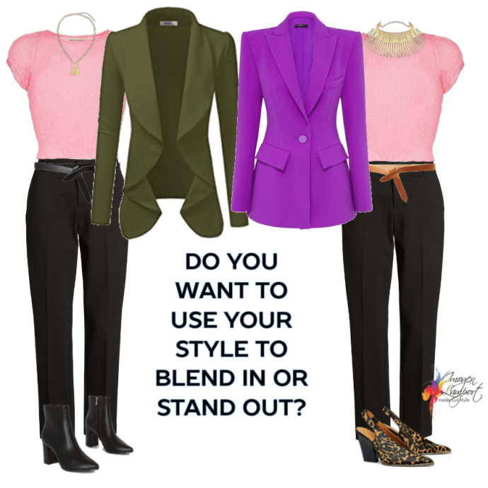 do you you prefer to use your style to blend in or stand out?