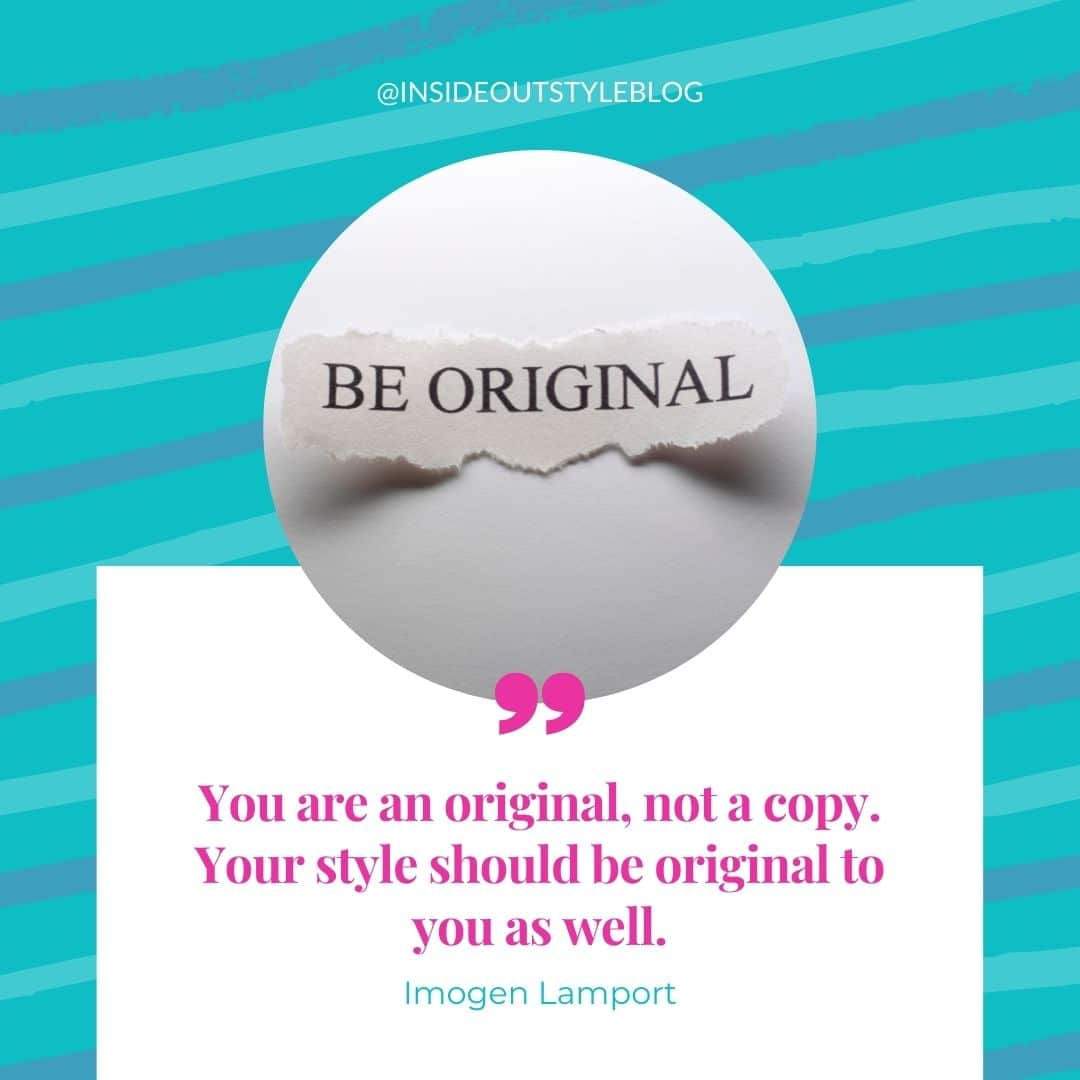 You are an original, not a copy. Your style should be original to you as well.